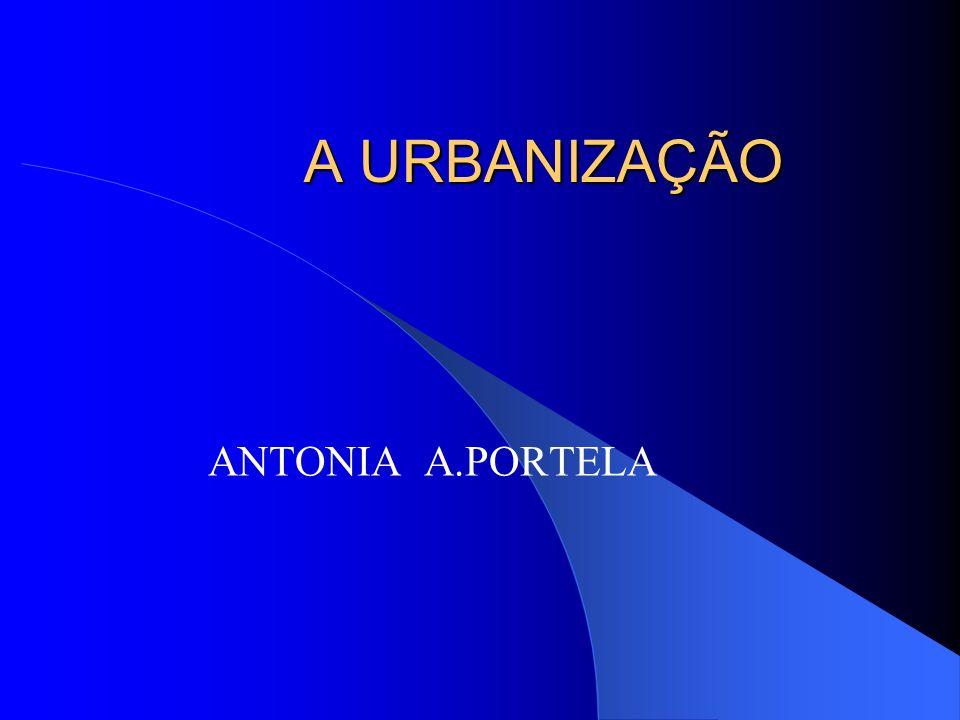 A URBANIZAÇÃO ANTONIA A.PORTELA