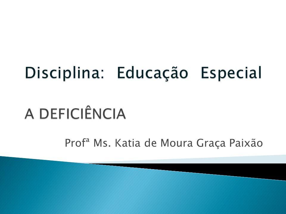 Disciplina: Educação Especial A DEFICIÊNCIA