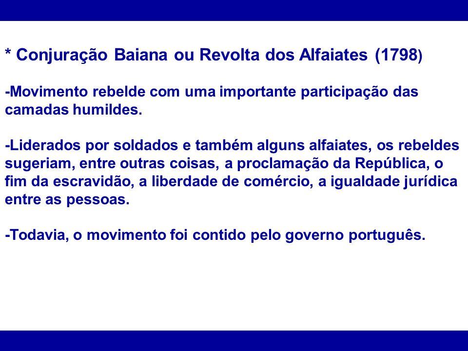 * Conjuração Baiana ou Revolta dos Alfaiates (1798)