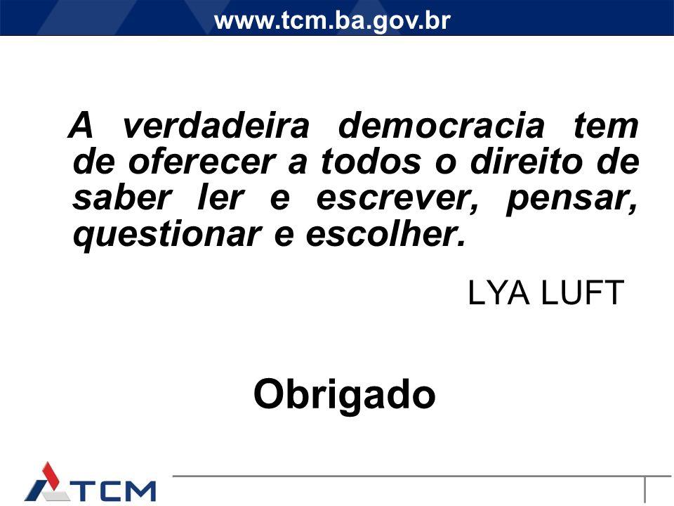 www.tcm.ba.gov.br A verdadeira democracia tem de oferecer a todos o direito de saber ler e escrever, pensar, questionar e escolher.