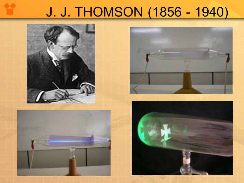 J. J. THOMSON (1856 - 1940)
