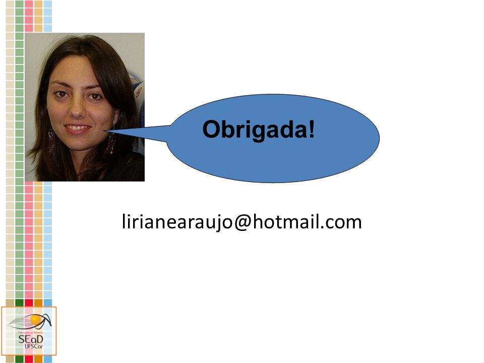 Obrigada! lirianearaujo@hotmail.com