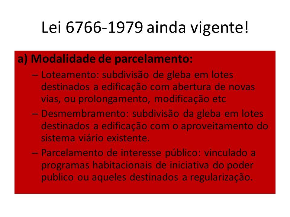 Lei 6766-1979 ainda vigente! a) Modalidade de parcelamento: