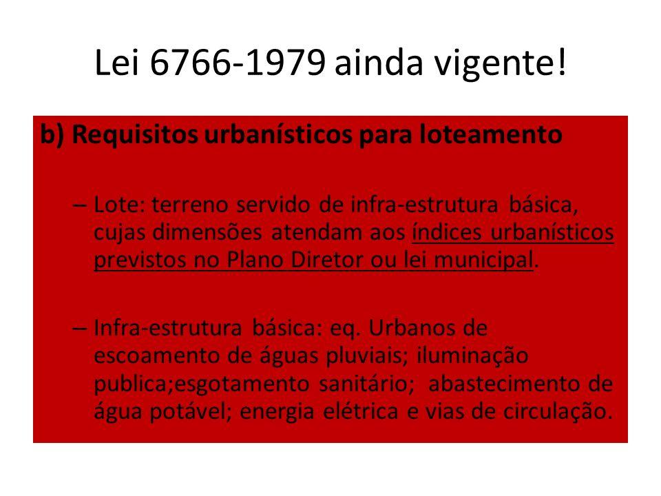 Lei 6766-1979 ainda vigente! b) Requisitos urbanísticos para loteamento.