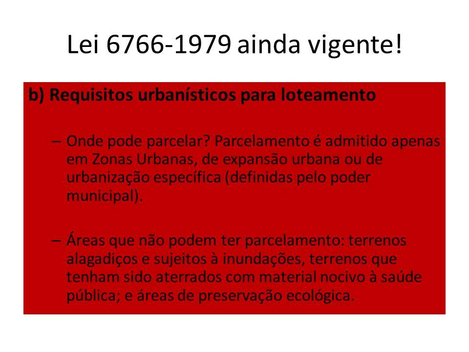 Lei 6766-1979 ainda vigente!b) Requisitos urbanísticos para loteamento.