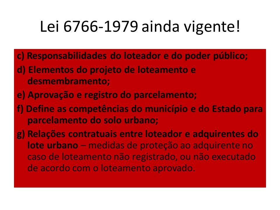 Lei 6766-1979 ainda vigente! c) Responsabilidades do loteador e do poder público; d) Elementos do projeto de loteamento e desmembramento;