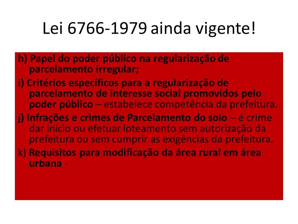 Lei 6766-1979 ainda vigente! h) Papel do poder público na regularização de parcelamento irregular;