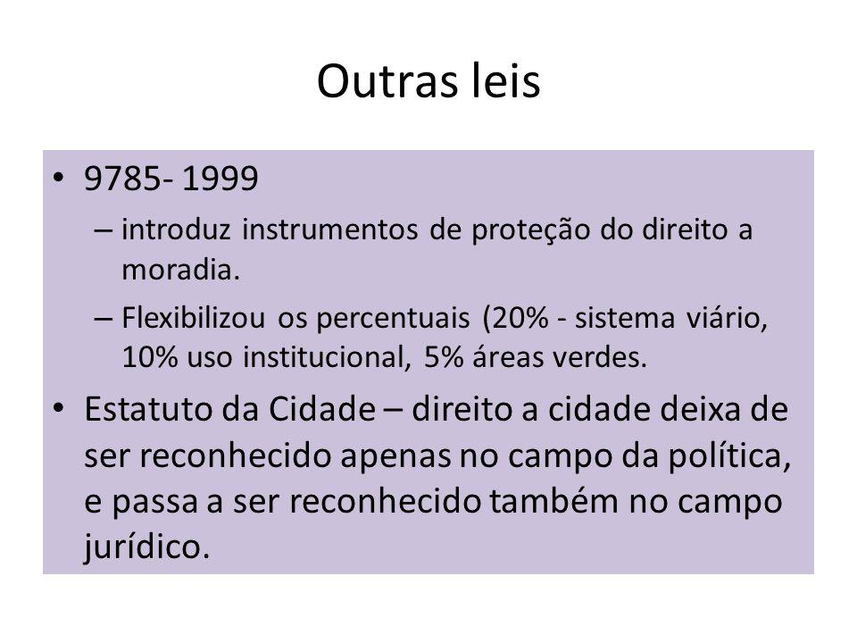 Outras leis 9785- 1999. introduz instrumentos de proteção do direito a moradia.