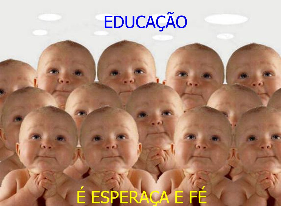 EDUCAÇÃO É ESPERAÇA E FÉ