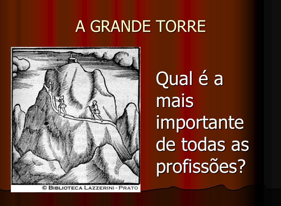 A GRANDE TORRE Qual é a mais importante de todas as profissões