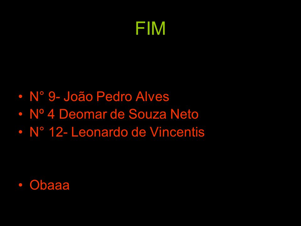 FIM N° 9- João Pedro Alves Nº 4 Deomar de Souza Neto