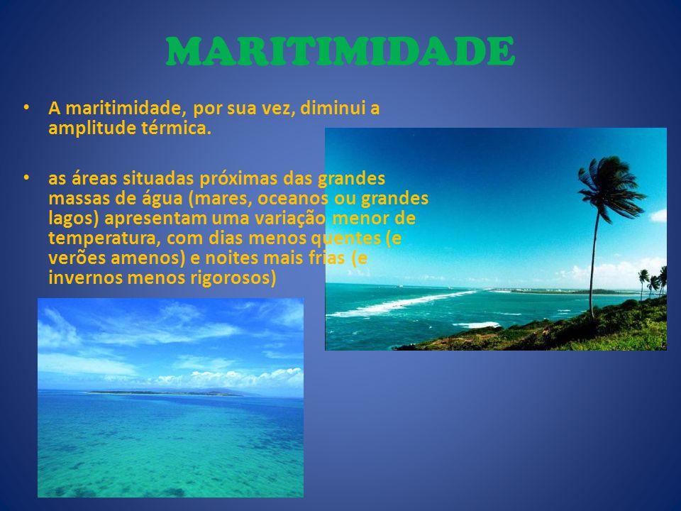 MARITIMIDADE A maritimidade, por sua vez, diminui a amplitude térmica.