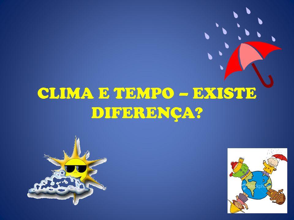 CLIMA E TEMPO – EXISTE DIFERENÇA