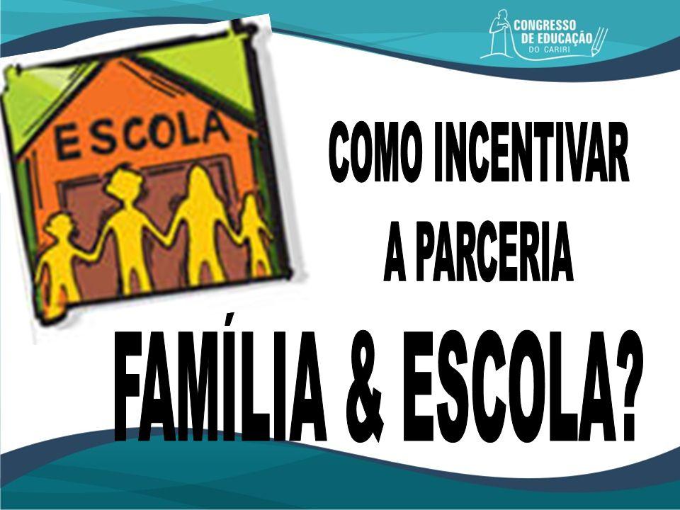 COMO INCENTIVAR A PARCERIA FAMÍLIA & ESCOLA
