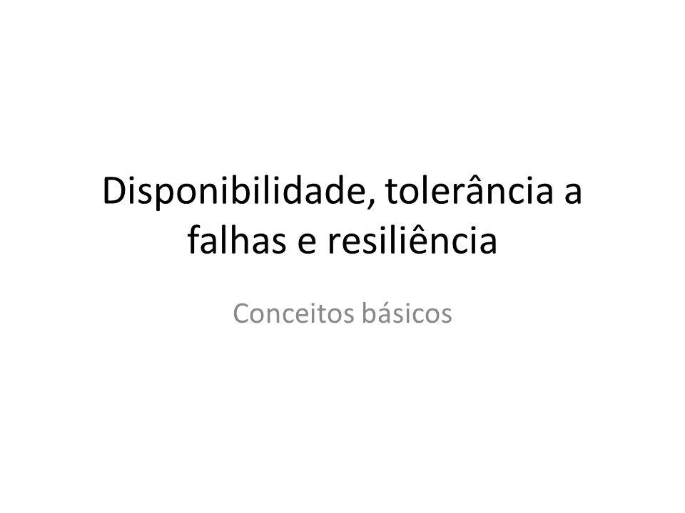 Disponibilidade, tolerância a falhas e resiliência