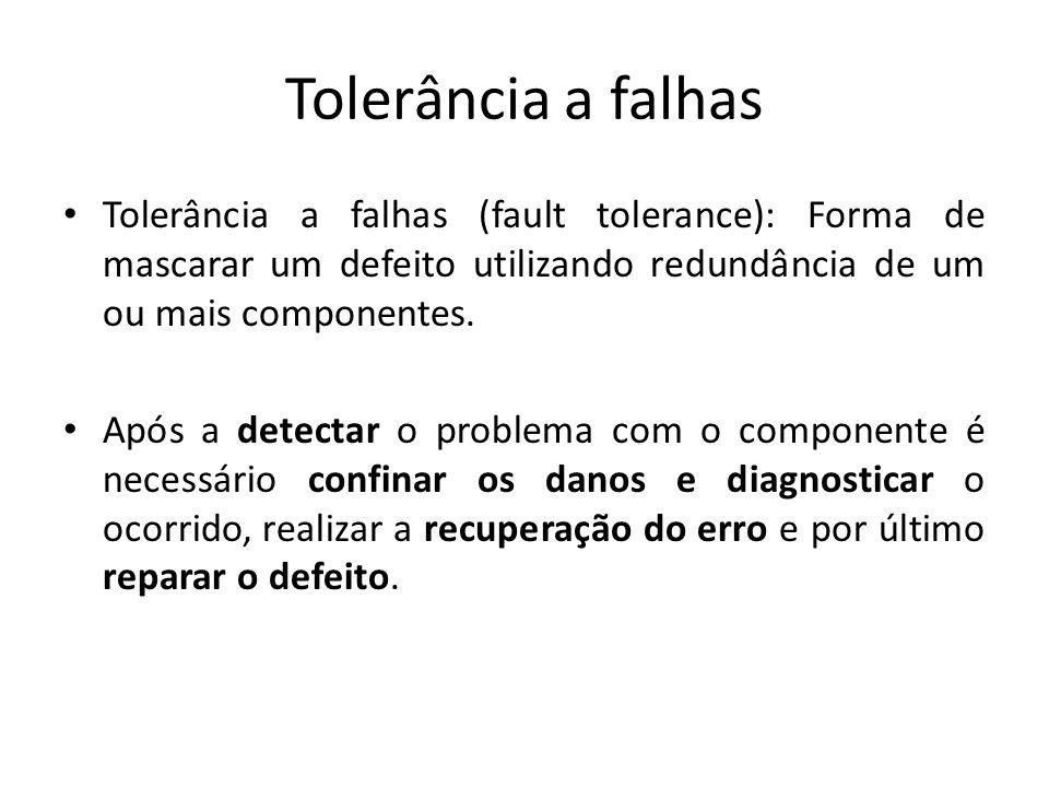 Tolerância a falhas Tolerância a falhas (fault tolerance): Forma de mascarar um defeito utilizando redundância de um ou mais componentes.