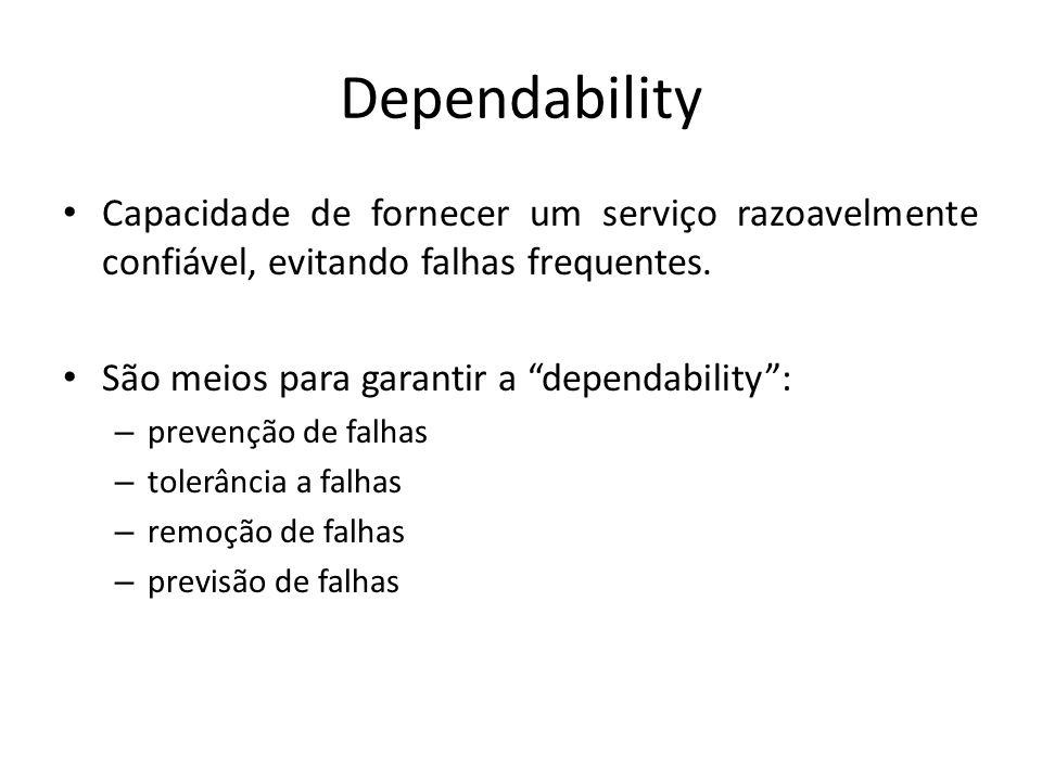 Dependability Capacidade de fornecer um serviço razoavelmente confiável, evitando falhas frequentes.