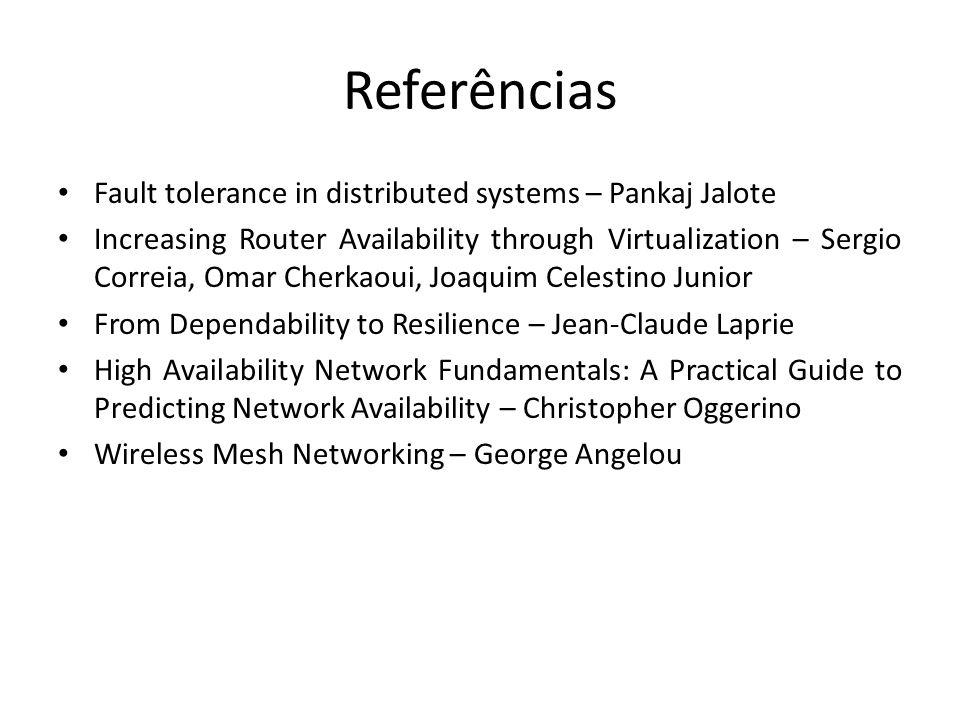 Referências Fault tolerance in distributed systems – Pankaj Jalote