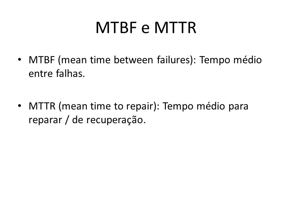 MTBF e MTTR MTBF (mean time between failures): Tempo médio entre falhas.