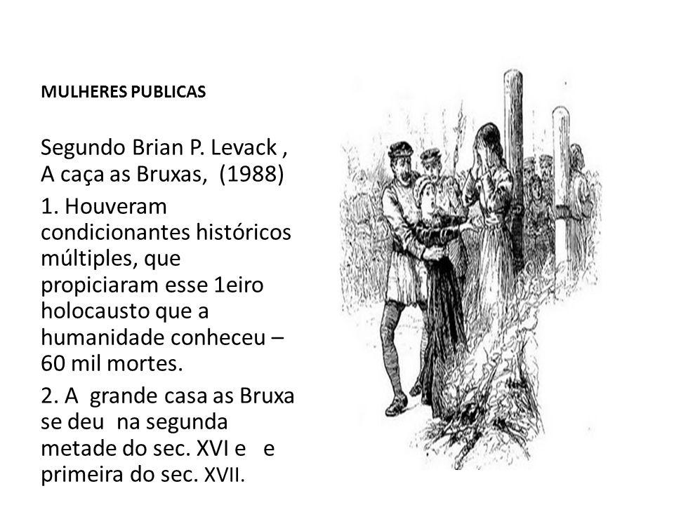 Segundo Brian P. Levack , A caça as Bruxas, (1988)