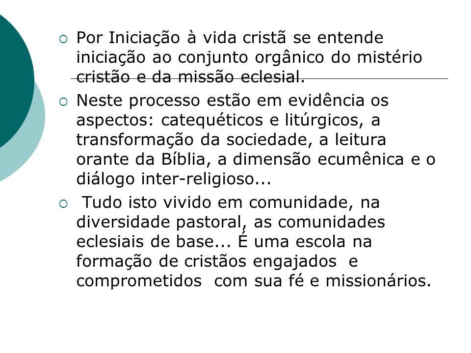 Por Iniciação à vida cristã se entende iniciação ao conjunto orgânico do mistério cristão e da missão eclesial.
