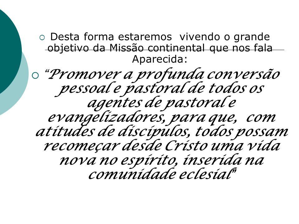 Desta forma estaremos vivendo o grande objetivo da Missão continental que nos fala Aparecida: