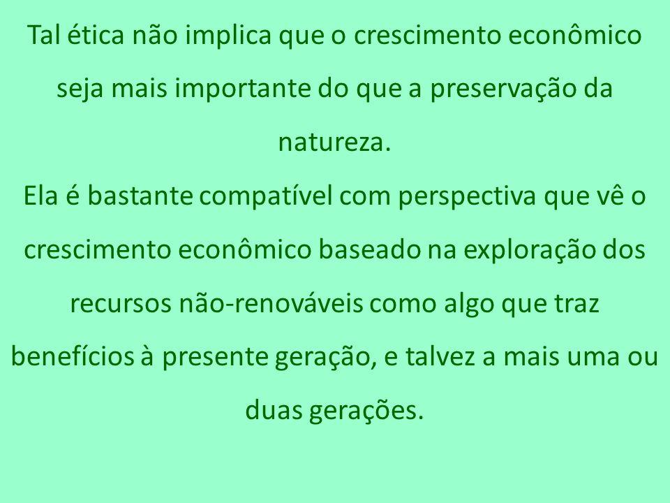 Tal ética não implica que o crescimento econômico seja mais importante do que a preservação da natureza.