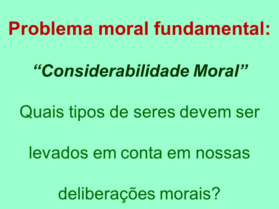 Problema moral fundamental: Considerabilidade Moral