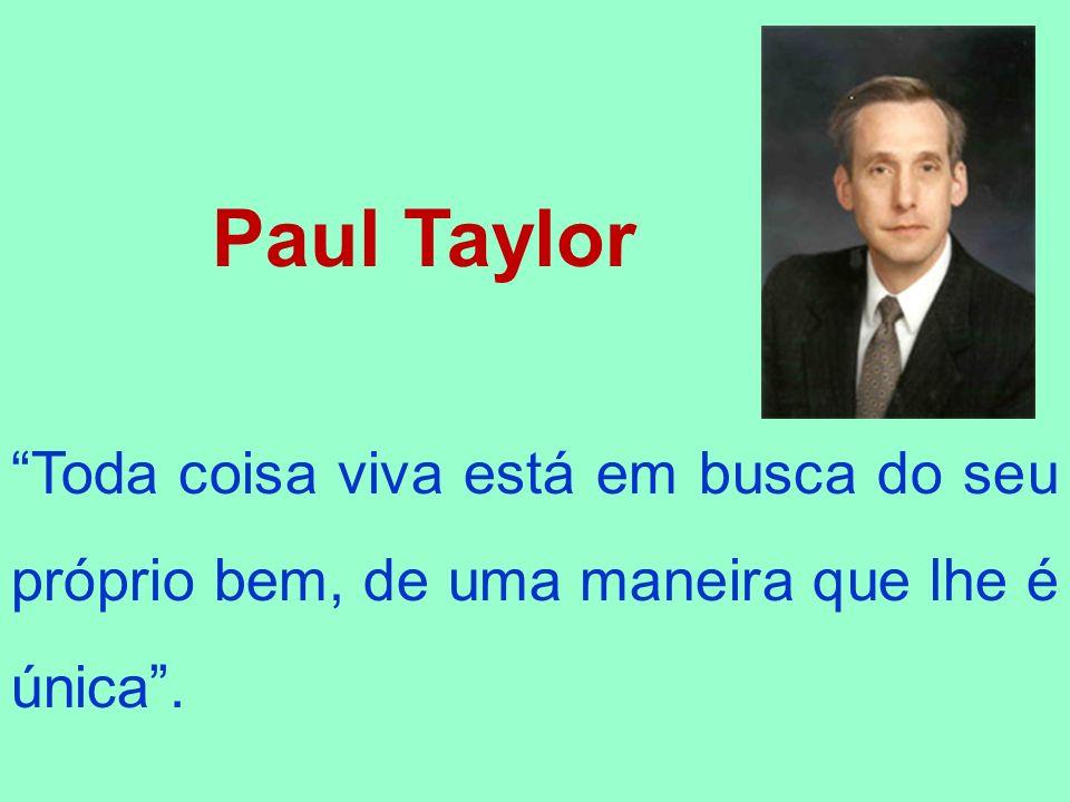 Paul Taylor Toda coisa viva está em busca do seu próprio bem, de uma maneira que lhe é única .