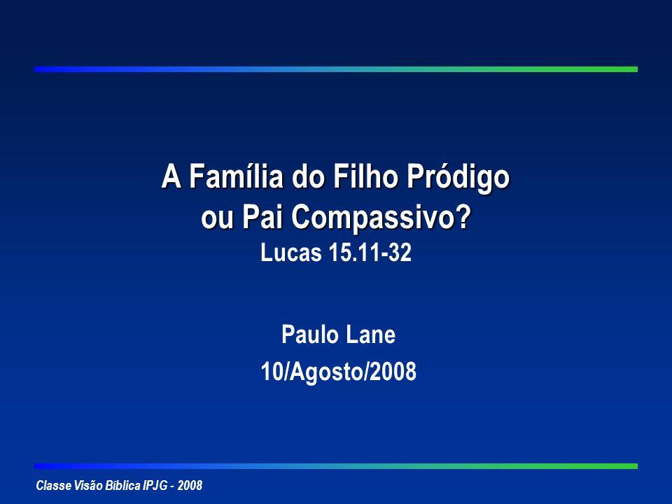 A Família do Filho Pródigo ou Pai Compassivo Lucas 15.11-32