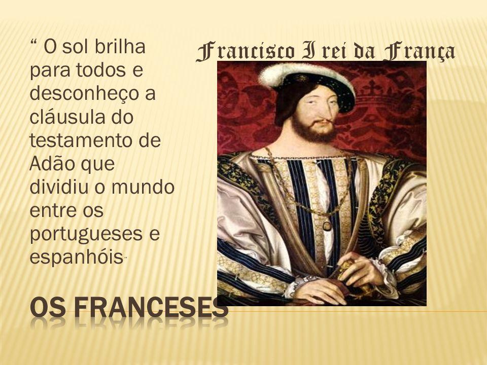 OS FRANCESES Francisco I rei da França