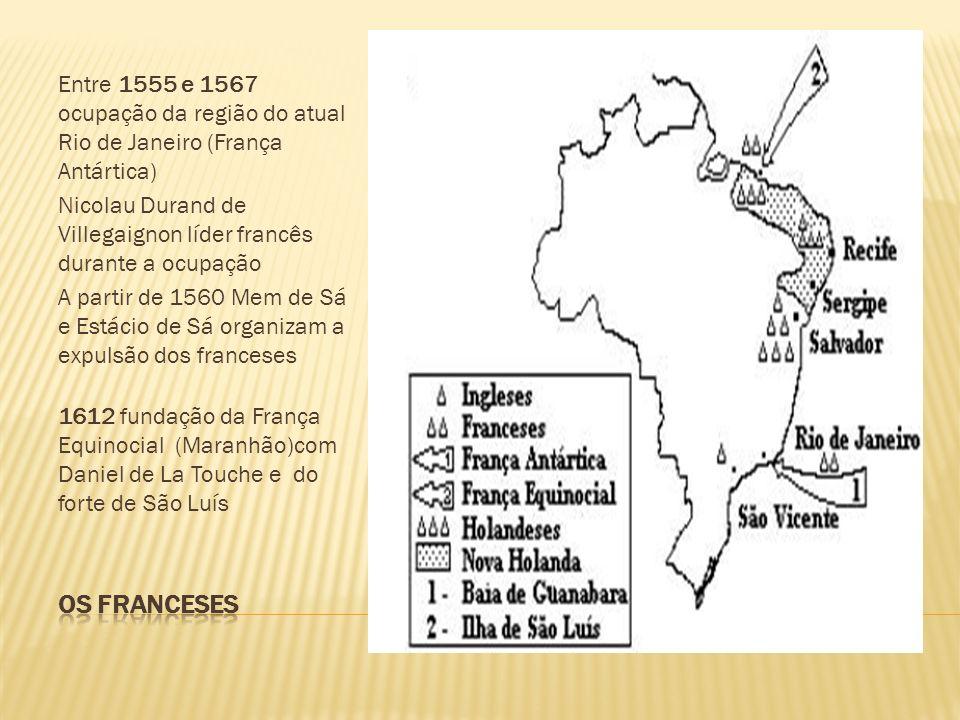 Entre 1555 e 1567 ocupação da região do atual Rio de Janeiro (França Antártica)