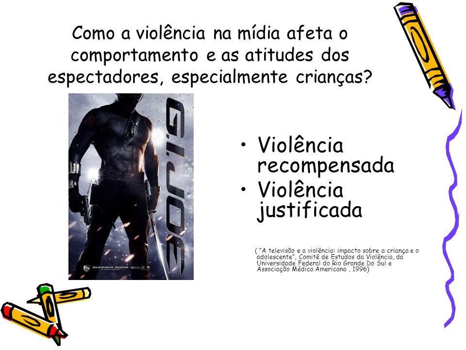 Violência recompensada Violência justificada