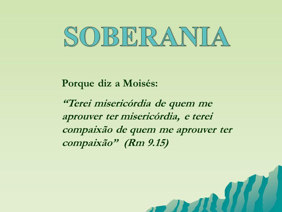 SOBERANIA Porque diz a Moisés: