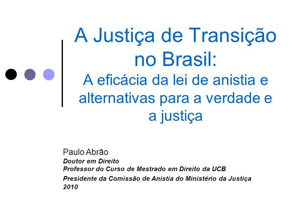 A Justiça de Transição no Brasil: A eficácia da lei de anistia e alternativas para a verdade e a justiça