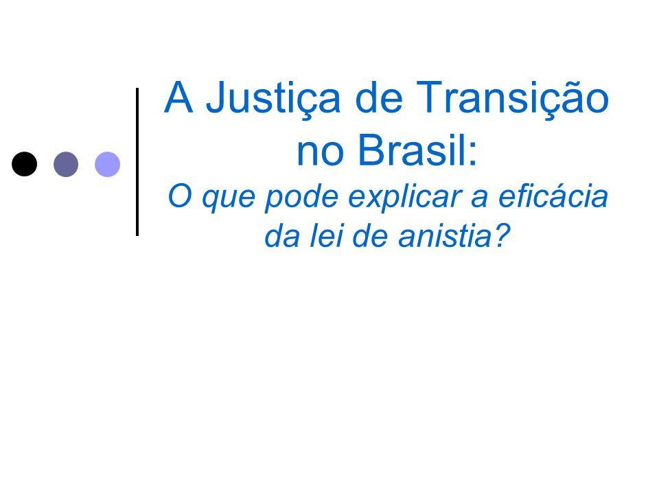 A Justiça de Transição no Brasil: O que pode explicar a eficácia da lei de anistia