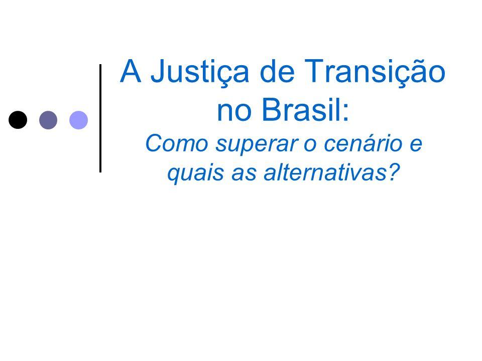 A Justiça de Transição no Brasil: Como superar o cenário e quais as alternativas