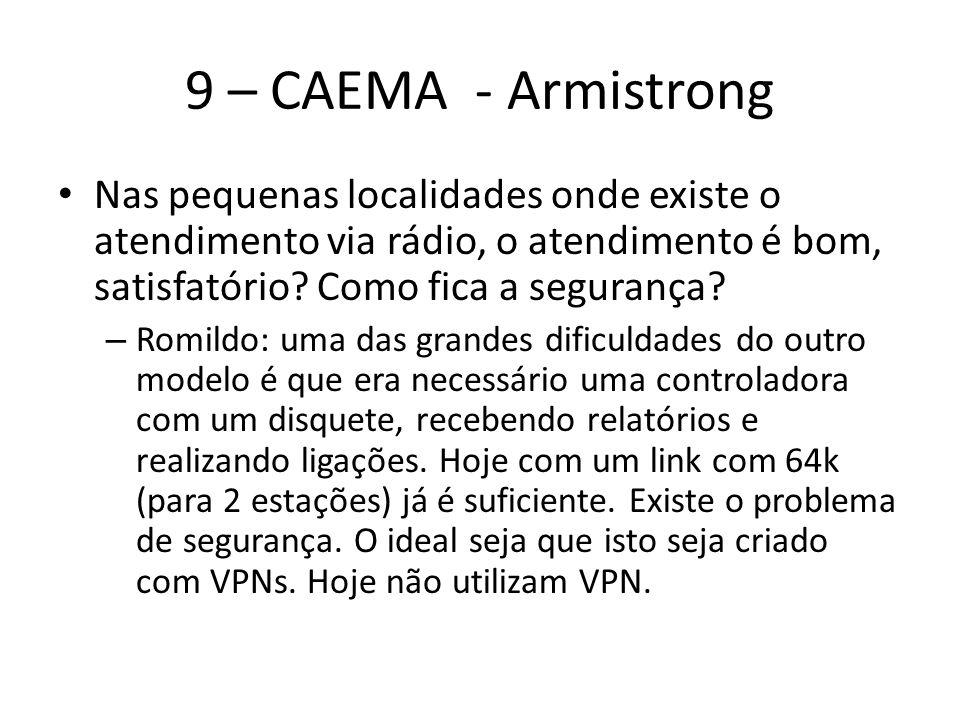 9 – CAEMA - Armistrong Nas pequenas localidades onde existe o atendimento via rádio, o atendimento é bom, satisfatório Como fica a segurança