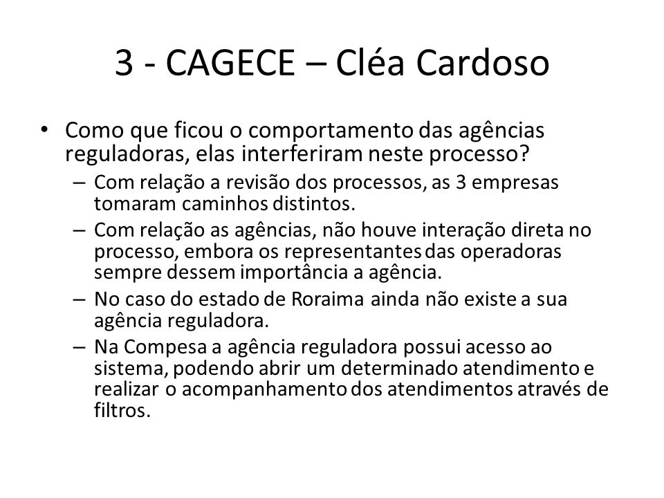 3 - CAGECE – Cléa Cardoso Como que ficou o comportamento das agências reguladoras, elas interferiram neste processo