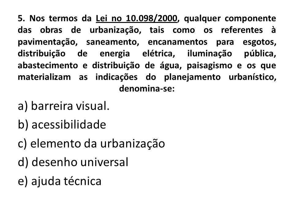 c) elemento da urbanização d) desenho universal e) ajuda técnica