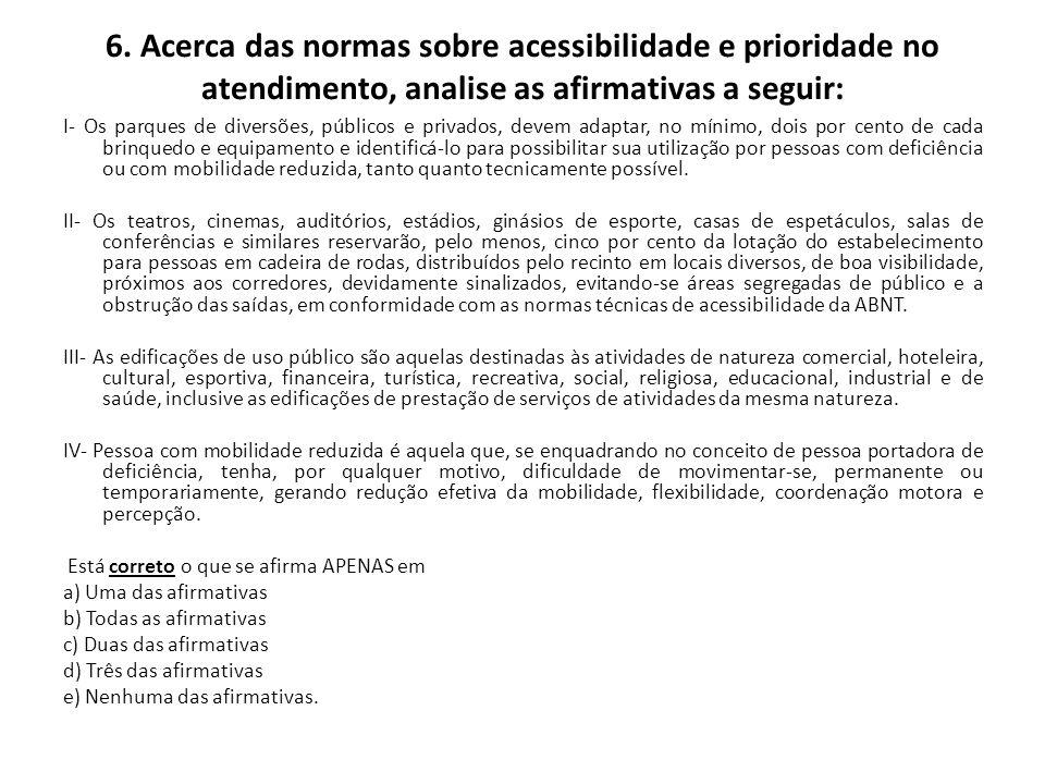 6. Acerca das normas sobre acessibilidade e prioridade no atendimento, analise as afirmativas a seguir:
