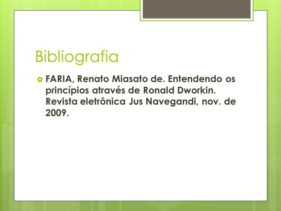 Bibliografia FARIA, Renato Miasato de. Entendendo os princípios através de Ronald Dworkin.