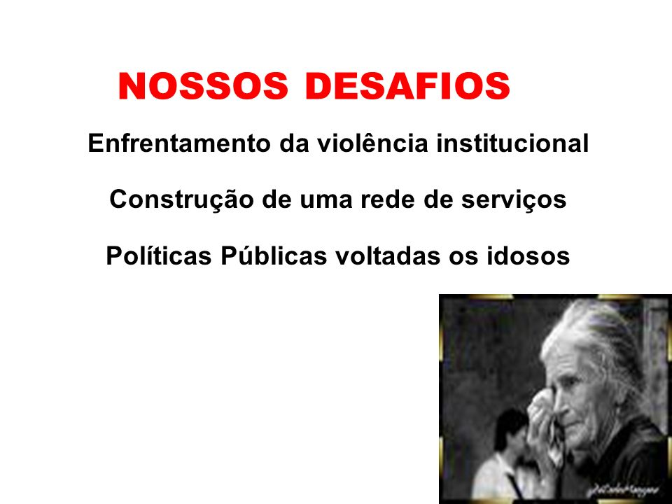 NOSSOS DESAFIOS Enfrentamento da violência institucional