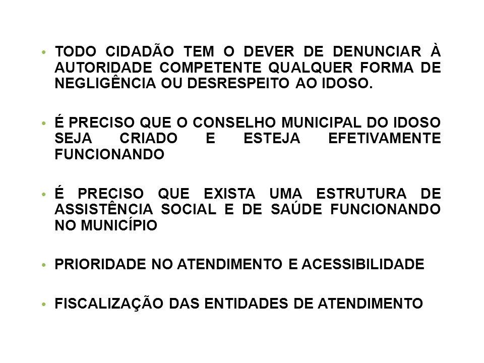 TODO CIDADÃO TEM O DEVER DE DENUNCIAR À AUTORIDADE COMPETENTE QUALQUER FORMA DE NEGLIGÊNCIA OU DESRESPEITO AO IDOSO.
