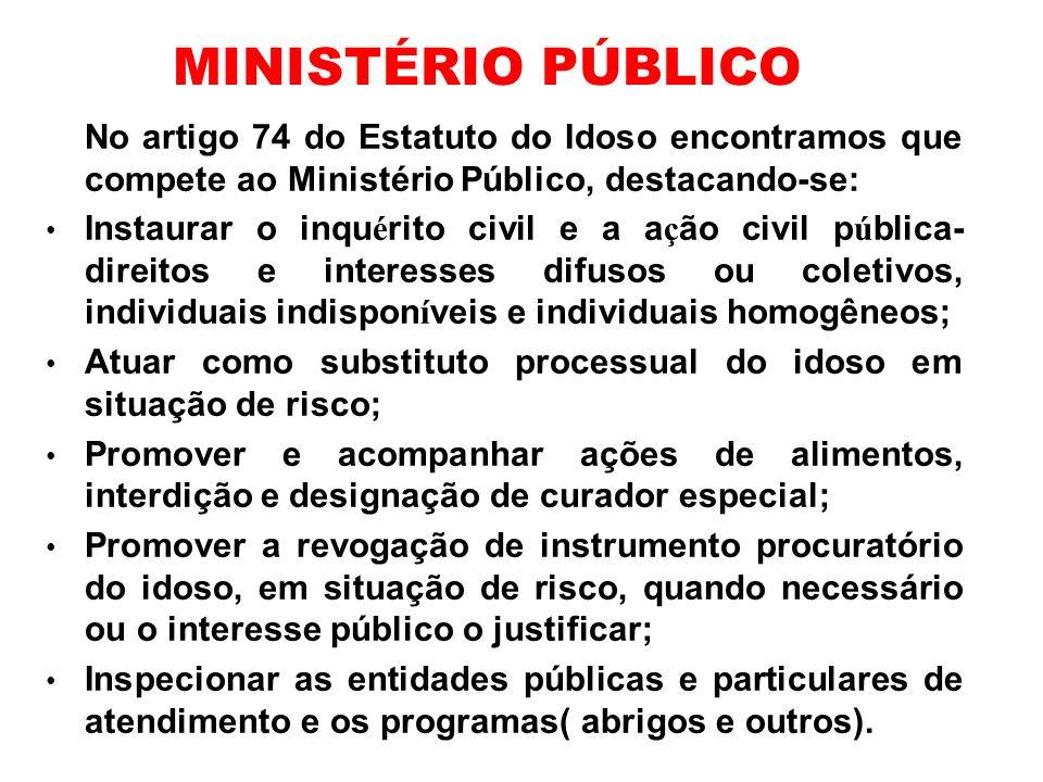MINISTÉRIO PÚBLICONo artigo 74 do Estatuto do Idoso encontramos que compete ao Ministério Público, destacando-se:
