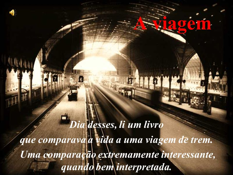 que comparava a vida a uma viagem de trem.