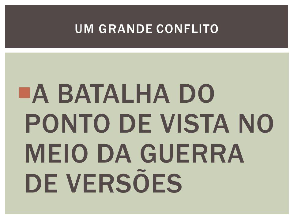 A BATALHA DO PONTO DE VISTA NO MEIO DA GUERRA DE VERSÕES