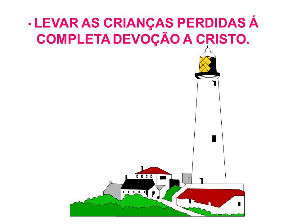 LEVAR AS CRIANÇAS PERDIDAS Á COMPLETA DEVOÇÃO A CRISTO.