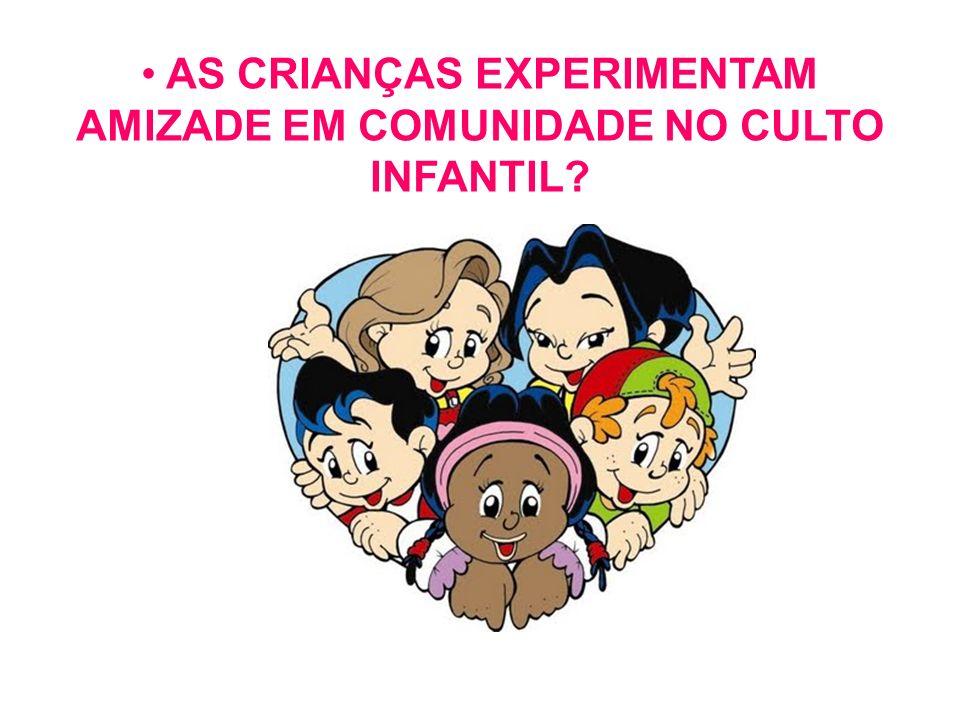 AS CRIANÇAS EXPERIMENTAM AMIZADE EM COMUNIDADE NO CULTO INFANTIL