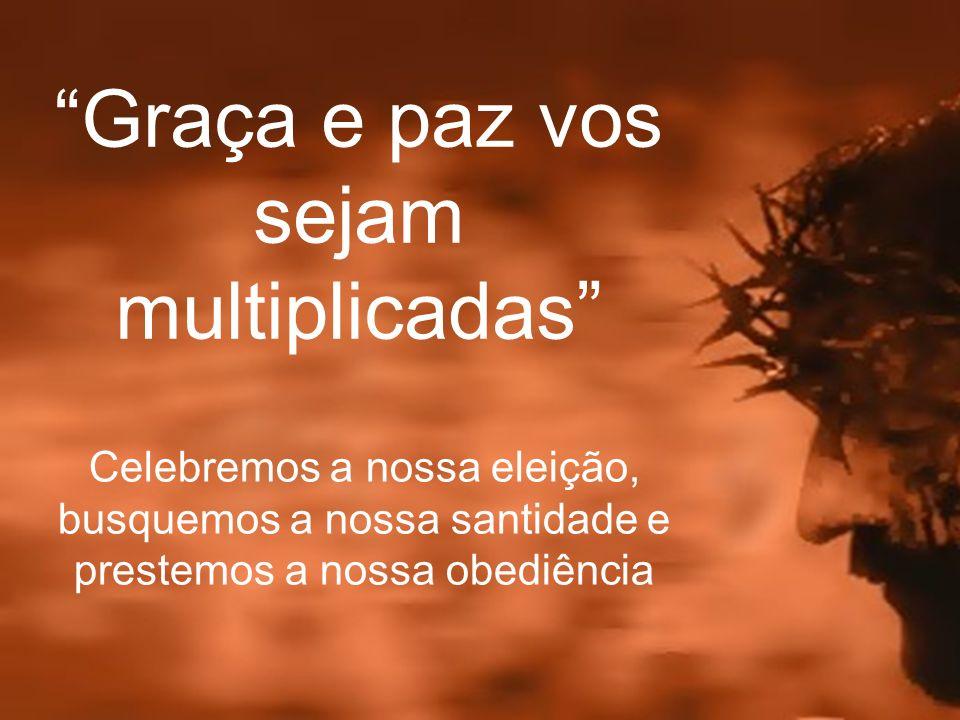 Graça e paz vos sejam multiplicadas